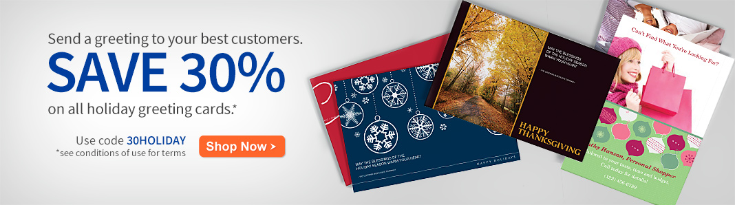 Send a greeting to your best customers. Save 30% on all holiday greeting cards.